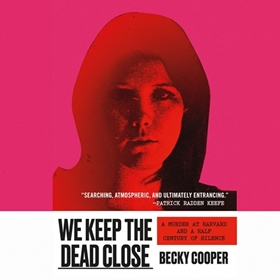 WE KEEP THE DEAD CLOSE by Becky Cooper, read by Becky Cooper