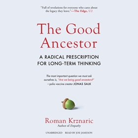 THE GOOD ANCESTOR by Roman Krznaric, read by Joe Jameson