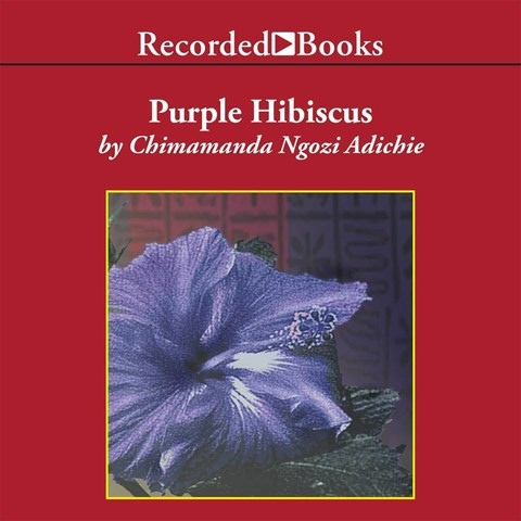 Purple Hibiscus By Chimamanda Ngozi Adichie Read By Lisette Lecat