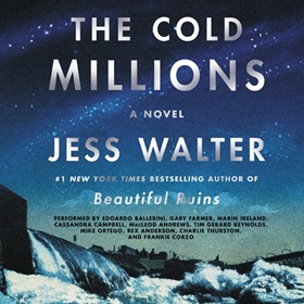 THE COLD MILLIONS by Jess Walter, read by Edoardo Ballerini, Marin Ireland, Mike Ortego, and a Full Cast