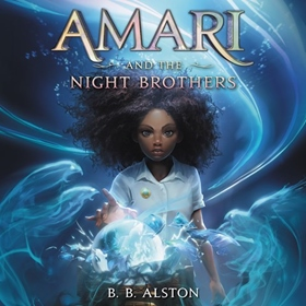 AMARI AND THE NIGHT BROTHERS By B.B. Alston, read by Imani Parks