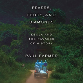 FEVERS, FEUDS, AND DIAMONDS by Paul Farmer, read by Pete Cross