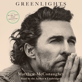 GREENLIGHTS by Matthew McConaughey, read by Matthew McConaughey