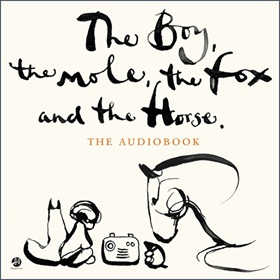 THE BOY, THE MOLE, THE FOX AND THE HORSE by Charlie Mackesy, read by Charlie Mackesy