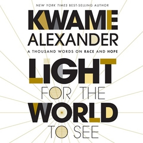 LIGHT FOR THE WORLD TO SEE by Kwame Alexander, read by Kwame Alexander