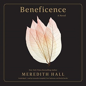 BENEFICENCE by Meredith Hall, read by Cassandra Campbell, Tom Taylorson, Rachel Jacobs
