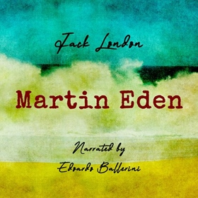 MARTIN EDEN by Jack London, read by Edoardo Ballerini