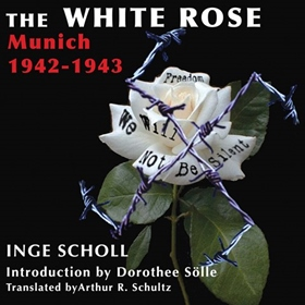 THE WHITE ROSE by Inge Scholl, read by Elizabeth Wiley, Heather Henderson, et al.
