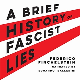 A BRIEF HISTORY OF FASCIST LIES by Federico Finchelstein, read by Edoardo Ballerini