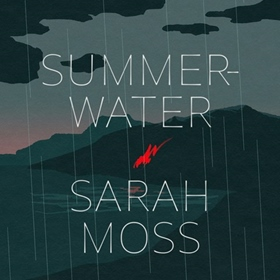 SUMMERWATER by Sarah Moss, read by Morven Christie