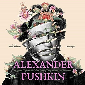 ALEXANDER PUSHKIN: EGYPTIAN NIGHTS AND OTHER TALES OF ROMANCE AND IMAGINATION by Alexander Pushkin, read by Stefan Rudnicki