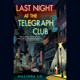 LAST NIGHT AT THE TELEGRAPH CLUB by Malinda Lo, read by Emily Woo Zeller