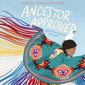 ANCESTOR APPROVED: INTERTRIBAL STORIES FOR KIDS by Cynthia Leitich Smith [Ed.], read by Kenny Ramos, DeLanna Studi