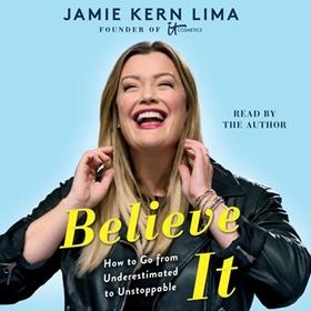 BELIEVE IT by Jamie Kern Lima, read by Jamie Kern Lima