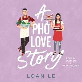 A PHO LOVE STORY by Loan Le, read by Ryan Do, Vyvy Nguyen