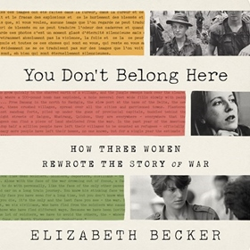 YOU DON'T BELONG HERE by Elizabeth Becker, read by Lisa Flanagan