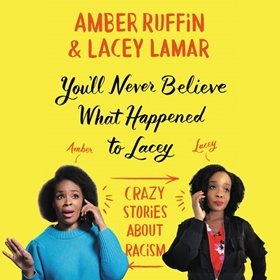 YOU'LL NEVER BELIEVE WHAT HAPPENED TO LACEY by Amber Ruffin, Lacey Lamar, read by Amber Ruffin, Lacey Lamar