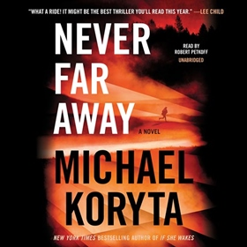 NEVER FAR AWAY by Michael Koryta, read by Robert Petkoff