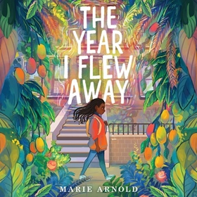 THE YEAR I FLEW AWAY by Marie Arnold, read by Marie Arnold