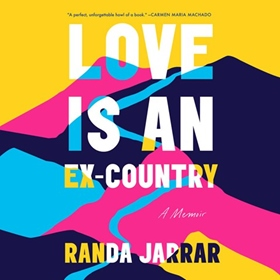 LOVE IS AN EX-COUNTRY by Randa Jarrar, read by Randa Jarrar