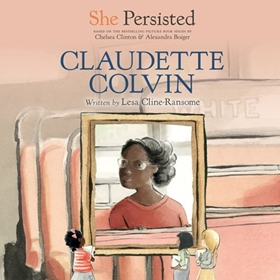 SHE PERSISTED: CLAUDETTE COLVIN by Lesa Cline-Ransome, Chelsea Clinton [Letter], read by Janina Edwards, Chelsea Clinton [Letter]
