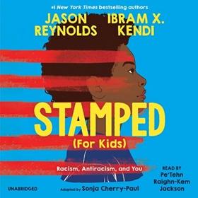 STAMPED (FOR KIDS) by Jason Reynolds, Ibram X. Kendi, Sonja Cherry-Paul [Adapt.], read by Pe'Tehn Raighn-Kem Jackson