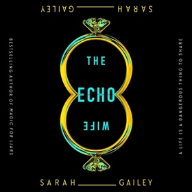 THE ECHO WIFE by Sarah Gailey, read by Xe Sands