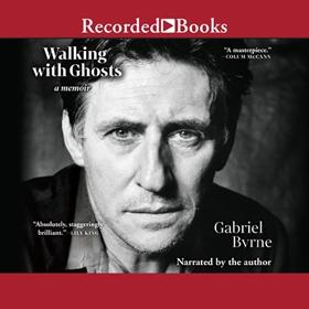 WALKING WITH GHOSTS by Gabriel Byrne, read by Gabriel Byrne