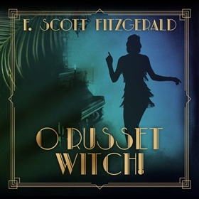 O RUSSET WITCH! by F. Scott Fitzgerald, read by JD Jackson