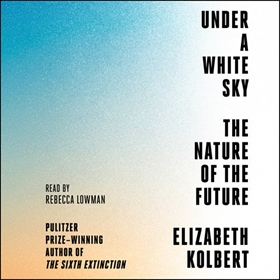 UNDER A WHITE SKY by Elizabeth Kolbert, read by Rebecca Lowman