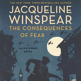 THE CONSEQUENCES OF FEAR by Jacqueline Winspear, read by Orlagh Cassidy