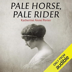 PALE HORSE, PALE RIDER by Katherine Anne Porter, read by Chelsea Stephens