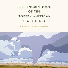THE PENGUIN BOOK OF THE MODERN AMERICAN SHORT STORY edited by John Freeman, read by Erin Bennett, Scott Brick, Cassandra Campbell, Frankie Corzo, Ramón de Ocampo, John Freeman, et al.