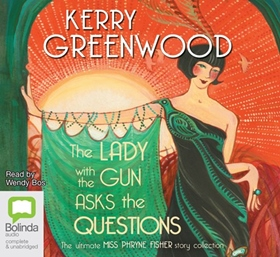 THE LADY WITH THE GUN ASKS THE QUESTIONS by Kerry Greenwood, read by Wendy Bos