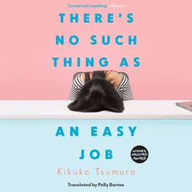 THERE'S NO SUCH THING AS AN EASY JOB by Kikuko Tsumura, Polly Barton [Trans.], read by Cindy Kay