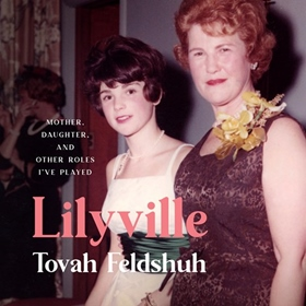 LILYVILLE by Tovah Feldshuh, read by Tovah Feldshuh