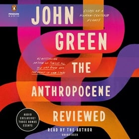 THE ANTHROPOCENE REVIEWED by John Green, read by John Green