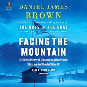 FACING THE MOUNTAIN by Daniel James Brown, read by Louis Ozawa