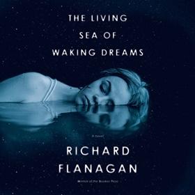 THE LIVING SEA OF WAKING DREAMS by Richard Flanagan, read by Essie Davis