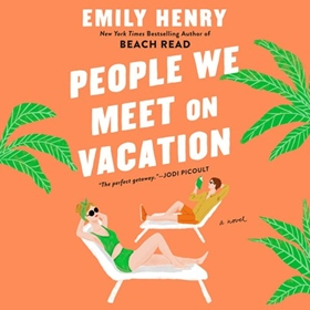 PEOPLE WE MEET ON VACATION by Emily Henry, read by Julia Whelan