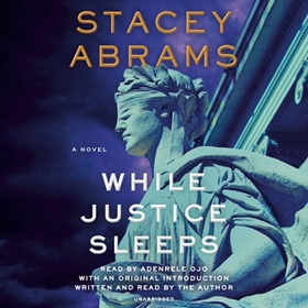 WHILE JUSTICE SLEEPS by Stacey Abrams, read by Adenrele Ojo, Stacey Abrams [Intro.]