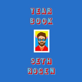 YEARBOOK by Seth Rogen, read by Seth Rogen and a Full Cast