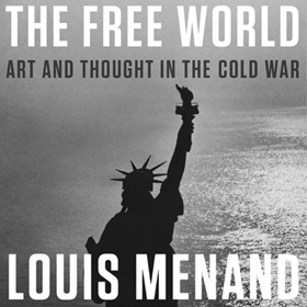 THE FREE WORLD by Louis Menand, read by David Colacci