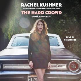 THE HARD CROWD by Rachel Kushner, read by Rachel Kushner