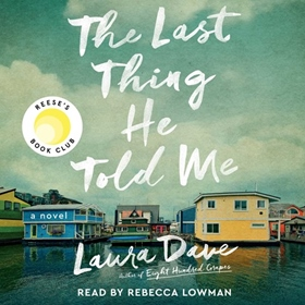 THE LAST THING HE TOLD ME by Laura Dave, read by Rebecca Lowman