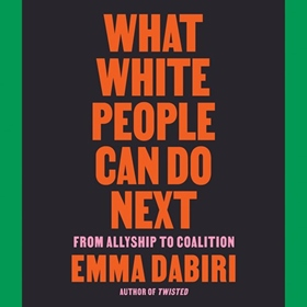 WHAT WHITE PEOPLE CAN DO NEXT by Emma Dabiri, read by Emma Dabiri