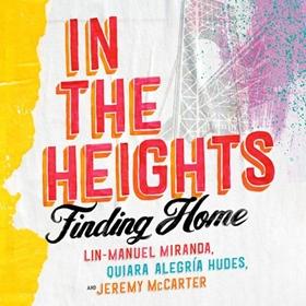 IN THE HEIGHTS by Lin-Manuel Miranda, Quiara Alegría Hudes, Jeremy McCarter, read by America Ferrara, Lin-Manuel Miranda, Quiara Alegría Hudes, Jeremy McCarter