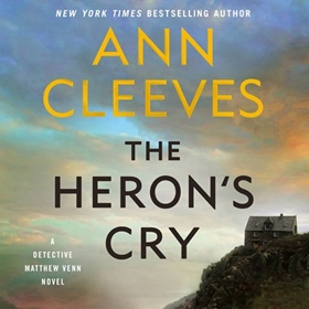 THE HERON'S CRY by Ann Cleeves, read by Jack Holden