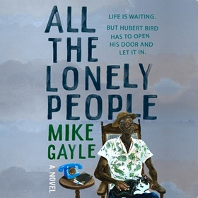 ALL THE LONELY PEOPLE by Mike Gayle, read by Ben Onwukwe