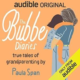 THE BUBBE DIARIES by Paula Span, read by Paula Span